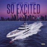 So Excited (Ft. Dre) (Fat Joe) Mp3 Song Download