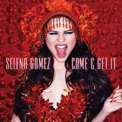 Come & Get It Selena Gomez