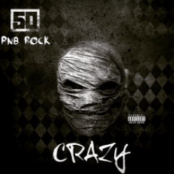 Crazy Feat PnB Rock 50 Cent Music Download Free