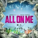 All On Me Feat. Rick Ross (Josh X)