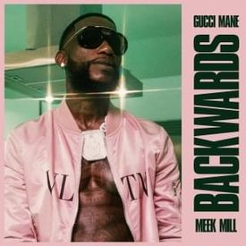 Gucci Mane – Backwards (feat. Meek Mill)