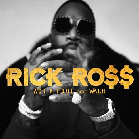 Rick Ross – Act a Fool Feat. Wale